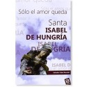 Santa Isabel de Hungría: Sólo el amor queda