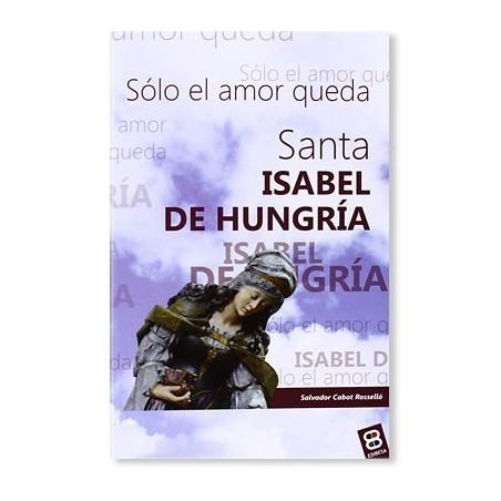 Santa Isabel de Hungría: Sólo el amor queda LIBRO