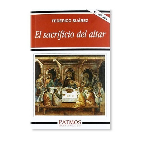 El Sacrificio del Altar LIBRO sobre la Eucaristía de Federico Suárez