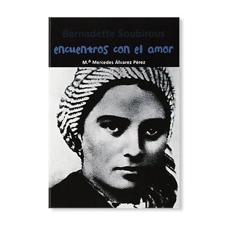 Encuentros con el amor: Bernadette Soubirous