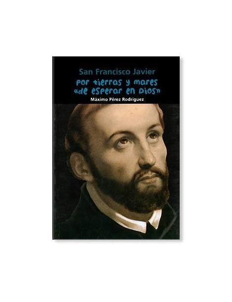 Por tierras y mares de esperar en Dios (Francisco Javier) LIBRO recomendado para jóvenes