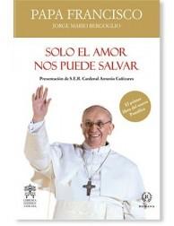 Sólo el amor nos puede salvar LIBRO sobre el Papa Francisco