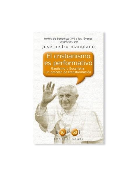 El Cristianismo es Performativo LIBRO Textos de Benedicto XVI a los jóvenes