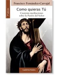 Como quieras Tú LIBRO Cuarenta meditaciones sobre la Pasión y resurrección de Jesús