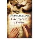 Y DE REPENTE, TERESA LIBRO de Jesús Sánchez Adalid