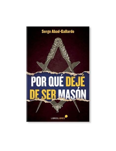 Por qué dejé de ser masón - Libro de Serge Abad-Gallardo