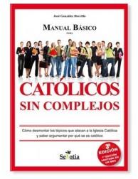 Católicos Sin Complejos: Manual Básico