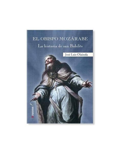 El Obispo Mozárabe. La historia de san Babilés