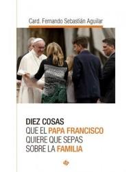 Diez cosas que el Papa Francisco quiere que sepas sobre la familia