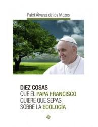 Diez cosas que el Papa Francisco quiere que sepas sobre la ecología