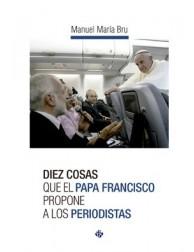 Diez cosas que el Papa Francisco propone a los periodistas