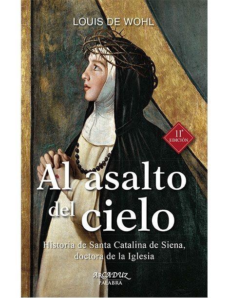 Al asalto del Cielo: Historia de Santa Catalina de Siena LIBRO religioso recomendado