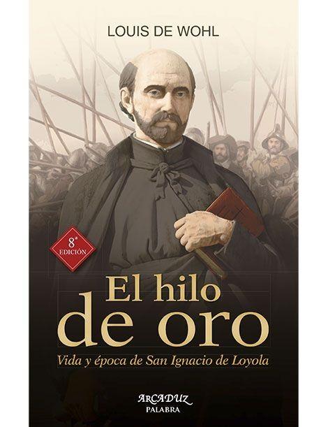 El hilo de oro: Vida y época de San Ignacio de Loyola LIBRO