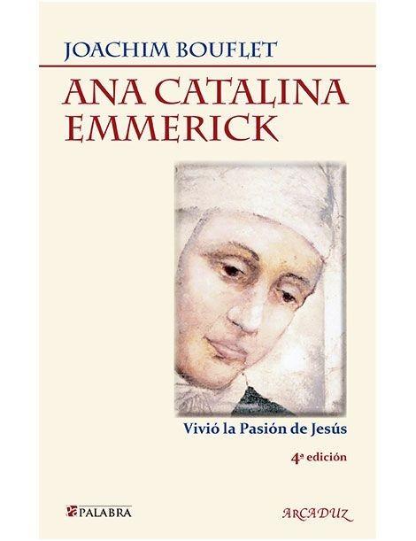 Ana Catalina Emmerick: Vivió la Pasión de Jesús LIBRO