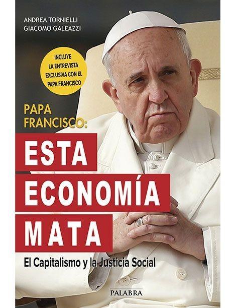 PAPA FRANCISCO: ESTA ECONOMÍA MATA (El Capitalismo y la Justicia Social)
