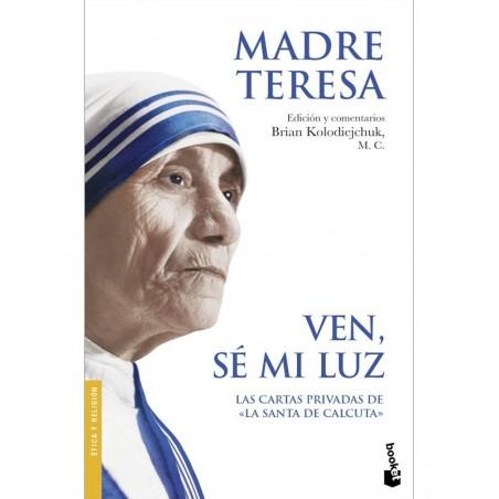 Ven, sé mi luz. Madre Teresa. Booket