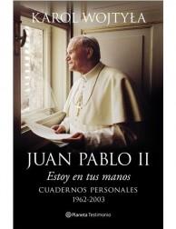 Estoy en tus manos: cuadernos personales de  Juan Pablo II LIBRO