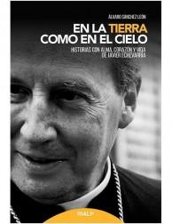 En la Tierra como en el Cielo - Historias con Alma Corazón y Vida de Javier Echevarría
