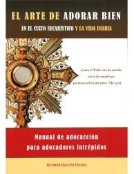 EL ARTE DE ADORAR BIEN EN EL CULTO EUCARÍSTICO Y LA VDA DIARIA