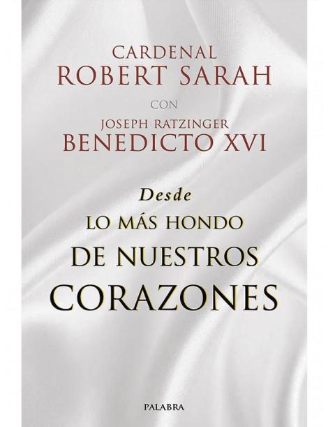 Desde lo más hondo de nuestros corazones. cardenal Robert Sarah con Joseph Ratzinger, Benedicto XVI