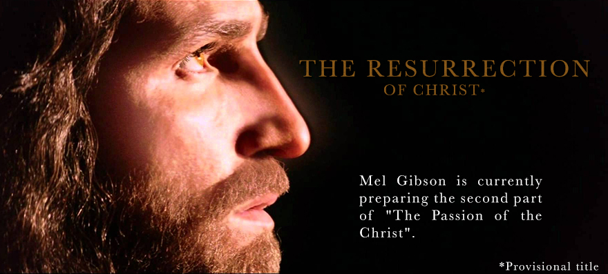 The Resurrection of Christ, Mel Gibson's new film - Encristiano com